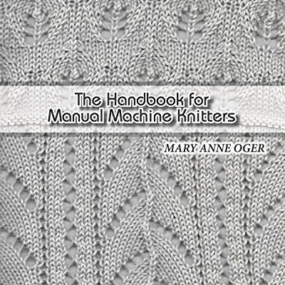 Manual Machine Knitters by Mary Anne Oger